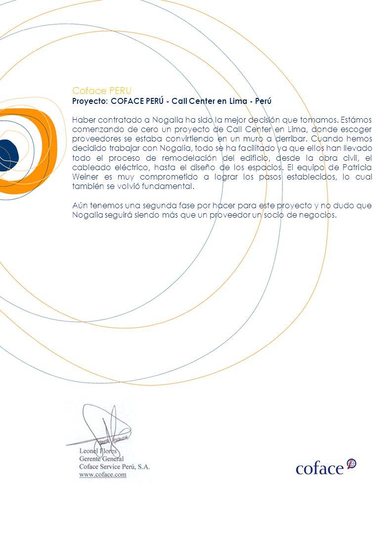 Coface PERU Proyecto: COFACE PERÚ - Call Center en Lima - Perú Haber contratado a Nogalia ha sido la mejor decisión que tomamos. Estámos comenzando de