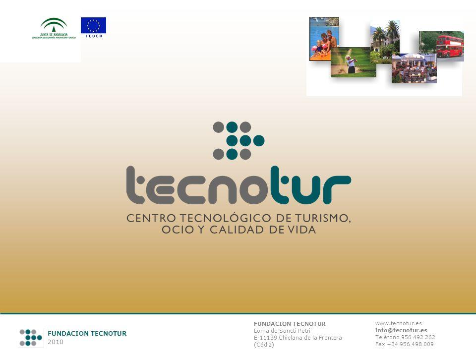 1 FUNDACION TECNOTUR 2010 FUNDACION TECNOTUR Loma de Sancti Petri E-11139 Chiclana de la Frontera (Cádiz) www.tecnotur.es info@tecnotur.es Teléfono 956 492 262 Fax +34 956 498 009