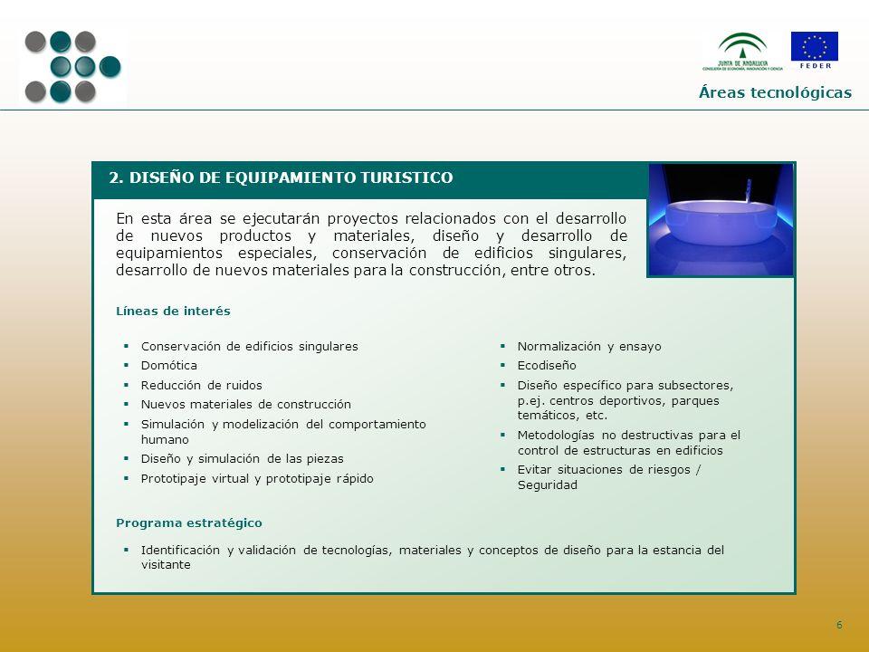 6 2. DISEÑO DE EQUIPAMIENTO TURISTICO En esta área se ejecutarán proyectos relacionados con el desarrollo de nuevos productos y materiales, diseño y d