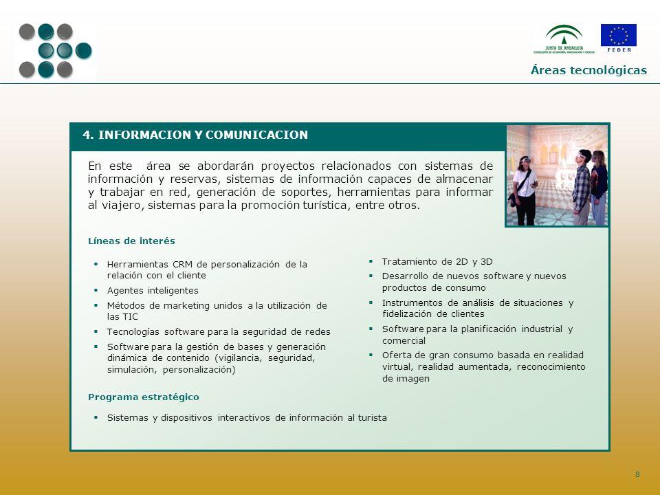 8 4. INFORMACION Y COMUNICACION En este área se abordarán proyectos relacionados con sistemas de información y reservas, sistemas de información capac