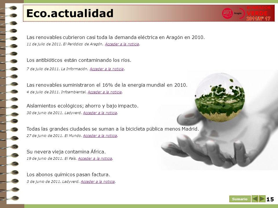 15 Eco.actualidad Sumario BORRADOR VERDE Las renovables cubrieron casi toda la demanda eléctrica en Aragón en 2010. 11 de julio de 2011. El Periódico