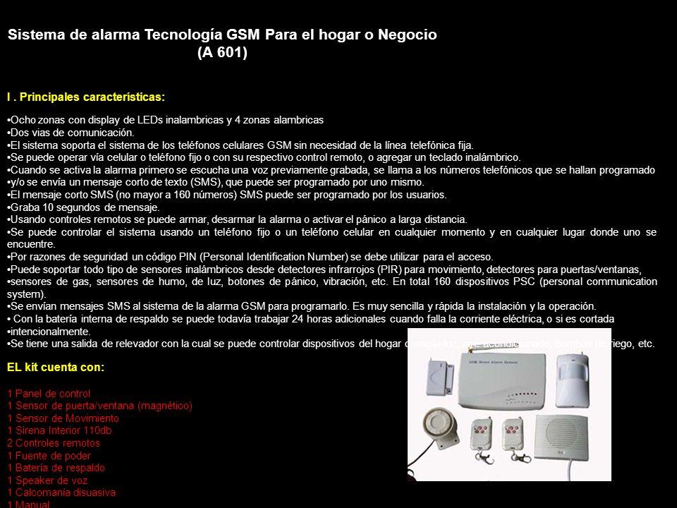 Sistema de alarma Tecnología GSM Para el hogar o Negocio (A 601) I. Principales características: Ocho zonas con display de LEDs inalambricas y 4 zonas