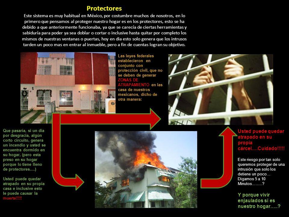 Protectores Este sistema es muy habitual en México, por costumbre muchos de nosotros, en lo primero que pensamos al proteger nuestro hogar es en los p