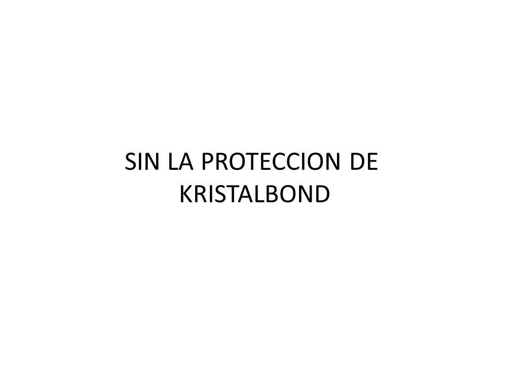SIN LA PROTECCION DE KRISTALBOND