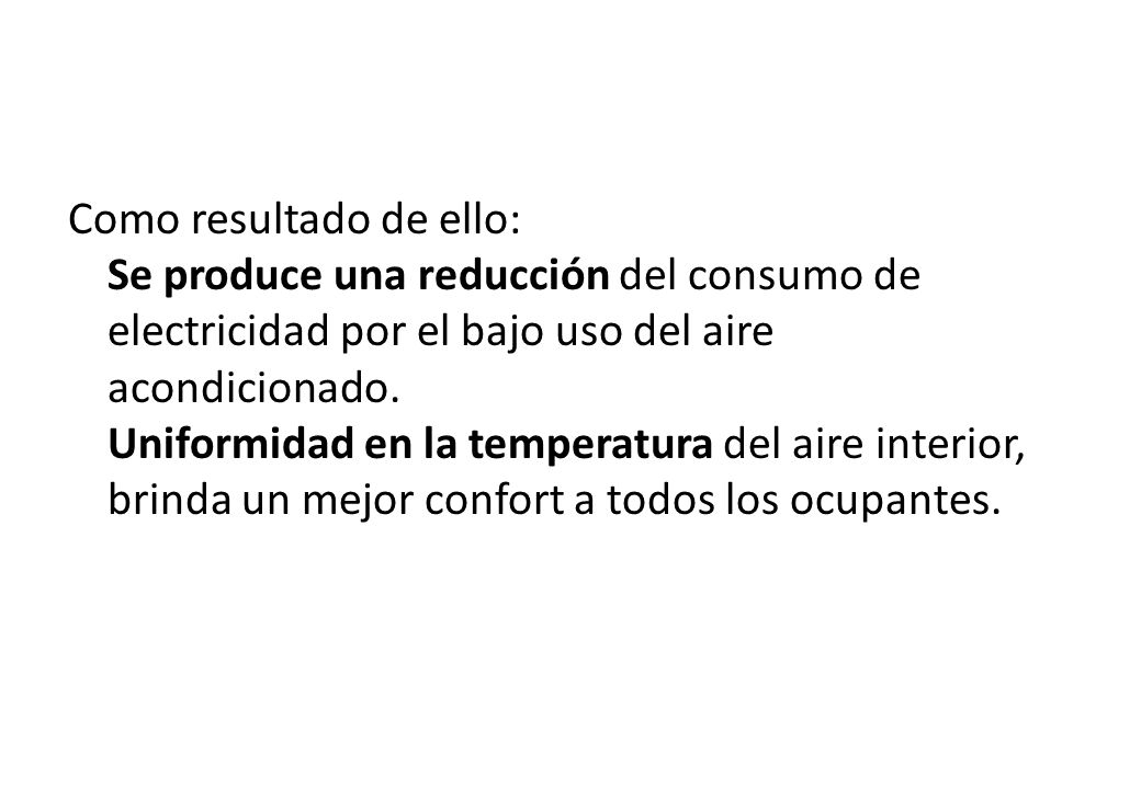 Como resultado de ello: Se produce una reducción del consumo de electricidad por el bajo uso del aire acondicionado.