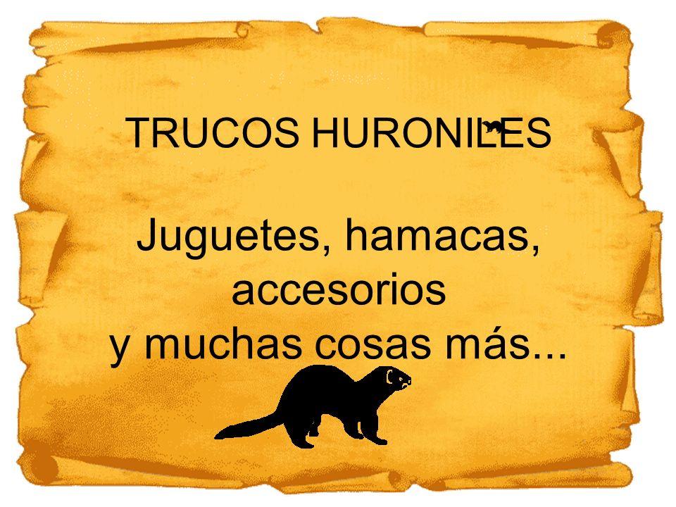 TRUCOS HURONILES Juguetes, hamacas, accesorios y muchas cosas más...