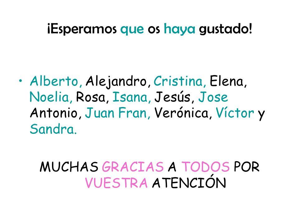 ¡Esperamos que os haya gustado! Alberto, Alejandro, Cristina, Elena, Noelia, Rosa, Isana, Jesús, Jose Antonio, Juan Fran, Verónica, Víctor y Sandra. M