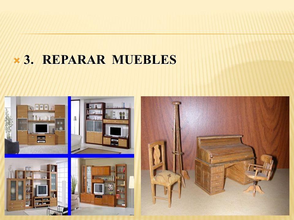 3.REPARAR MUEBLES 3.REPARAR MUEBLES
