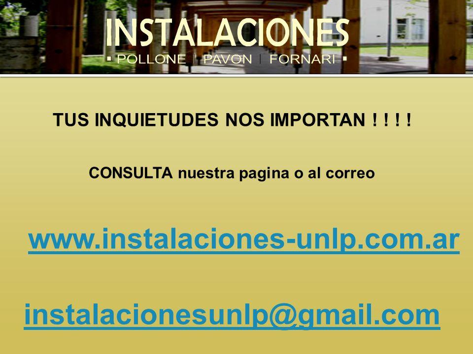 TUS INQUIETUDES NOS IMPORTAN ! ! ! ! CONSULTA nuestra pagina o al correo www.instalaciones-unlp.com.ar instalacionesunlp@gmail.com