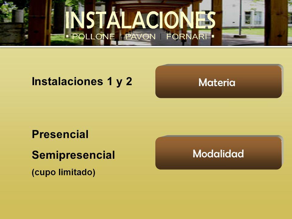Instalaciones 1 y 2 Presencial Semipresencial (cupo limitado) Materia Modalidad