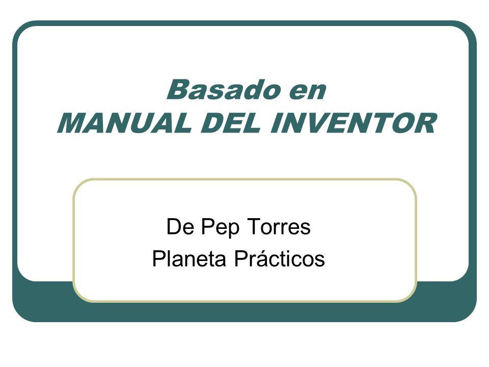 Basado en MANUAL DEL INVENTOR De Pep Torres Planeta Prácticos