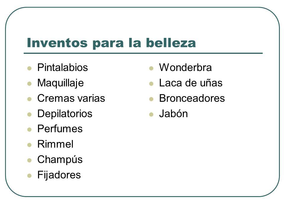 Inventos para la belleza Pintalabios Maquillaje Cremas varias Depilatorios Perfumes Rimmel Champús Fijadores Wonderbra Laca de uñas Bronceadores Jabón