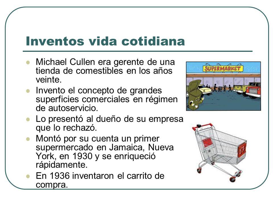 Inventos vida cotidiana Michael Cullen era gerente de una tienda de comestibles en los años veinte. Invento el concepto de grandes superficies comerci