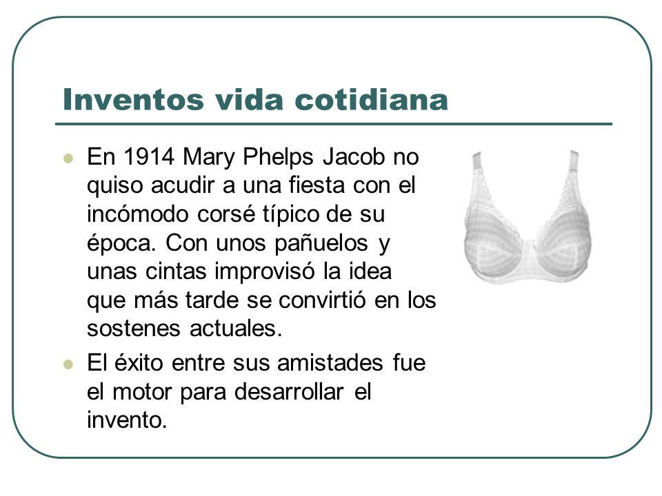 Inventos vida cotidiana En 1914 Mary Phelps Jacob no quiso acudir a una fiesta con el incómodo corsé típico de su época. Con unos pañuelos y unas cint