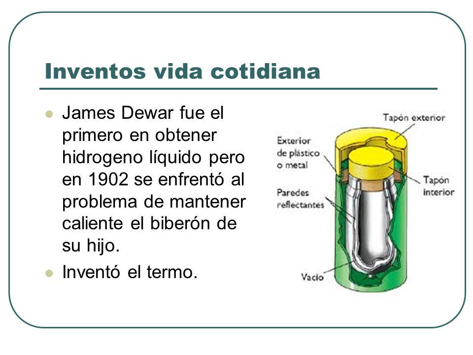 Inventos vida cotidiana James Dewar fue el primero en obtener hidrogeno líquido pero en 1902 se enfrentó al problema de mantener caliente el biberón d