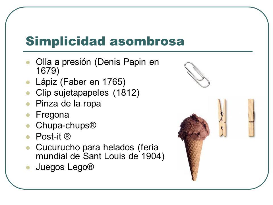Simplicidad asombrosa Olla a presión (Denis Papin en 1679) Lápiz (Faber en 1765) Clip sujetapapeles (1812) Pinza de la ropa Fregona Chupa-chups® Post-