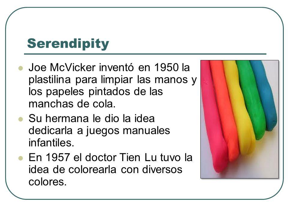 Serendipity Joe McVicker inventó en 1950 la plastilina para limpiar las manos y los papeles pintados de las manchas de cola. Su hermana le dio la idea