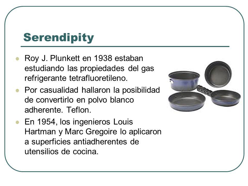 Serendipity Roy J. Plunkett en 1938 estaban estudiando las propiedades del gas refrigerante tetrafluoretileno. Por casualidad hallaron la posibilidad