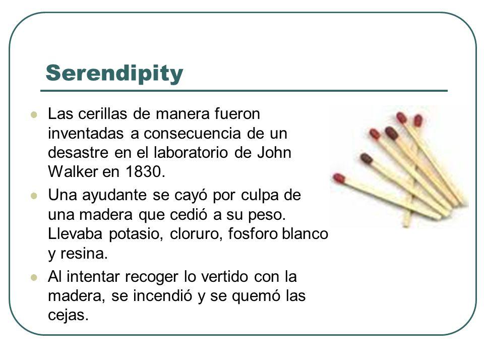 Serendipity Las cerillas de manera fueron inventadas a consecuencia de un desastre en el laboratorio de John Walker en 1830. Una ayudante se cayó por