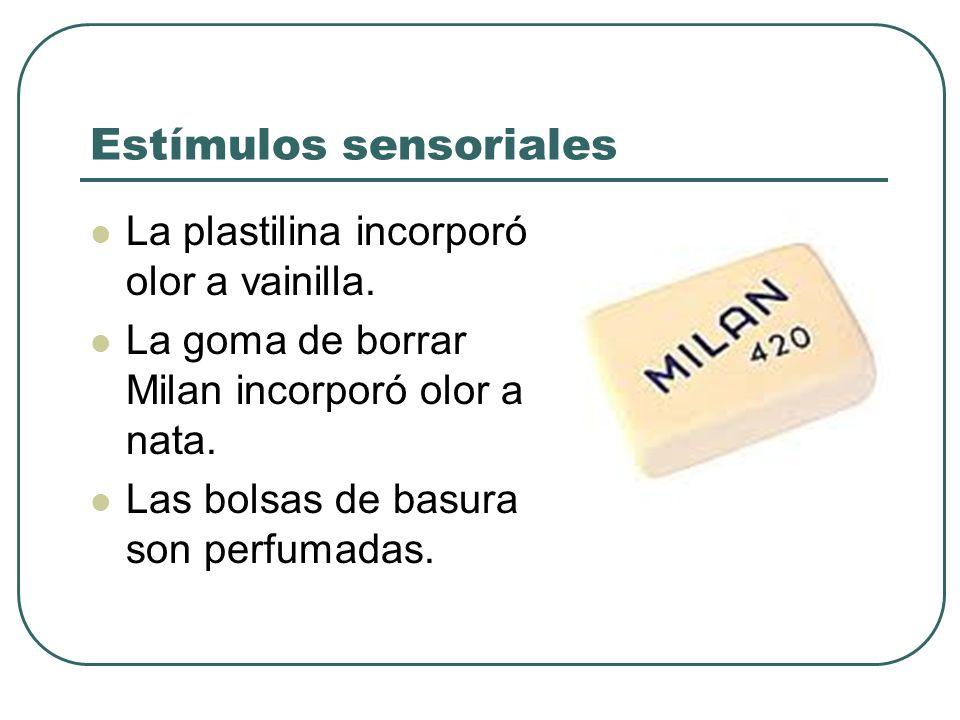Estímulos sensoriales La plastilina incorporó olor a vainilla. La goma de borrar Milan incorporó olor a nata. Las bolsas de basura son perfumadas.