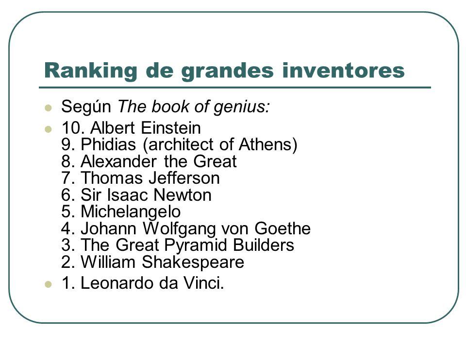 Según The book of genius: 10. Albert Einstein 9. Phidias (architect of Athens) 8. Alexander the Great 7. Thomas Jefferson 6. Sir Isaac Newton 5. Miche