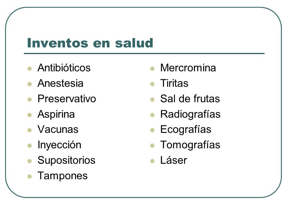 Inventos en salud Antibióticos Anestesia Preservativo Aspirina Vacunas Inyección Supositorios Tampones Mercromina Tiritas Sal de frutas Radiografías E