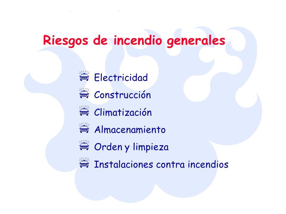 Riesgos de incendio generales Electricidad Construcción Climatización Almacenamiento Orden y limpieza Instalaciones contra incendios