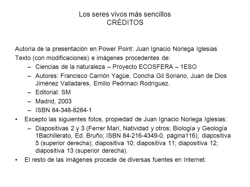 Los seres vivos más sencillos CRÉDITOS Autoría de la presentación en Power Point: Juan Ignacio Noriega Iglesias Texto (con modificaciones) e imágenes
