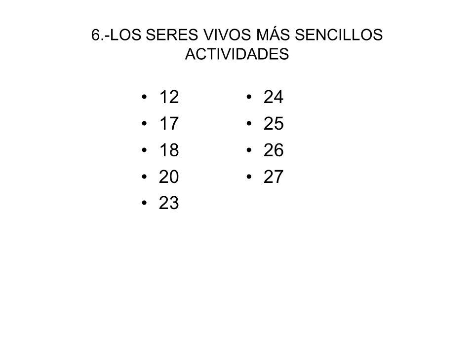 6.-LOS SERES VIVOS MÁS SENCILLOS ACTIVIDADES 12 17 18 20 23 24 25 26 27