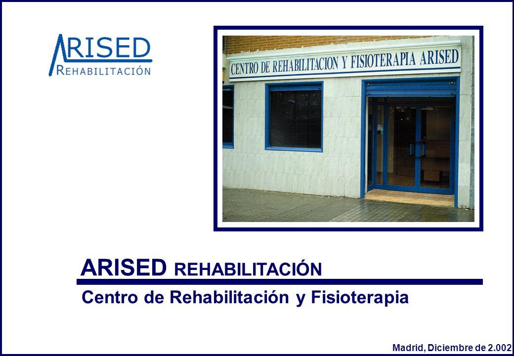 Centro de Rehabilitación y Fisioterapia Madrid, Diciembre de 2.002 ARISED REHABILITACIÓN