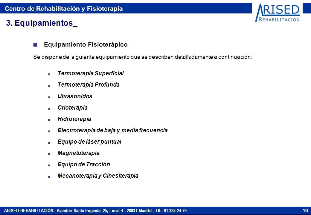 Centro de Rehabilitación y Fisioterapia ARISED REHABILITACIÓN- Avenida Santa Eugenia, 25, Local 4 - 28031 Madrid - Tlf.: 91 332 24 79 10 n Equipamient