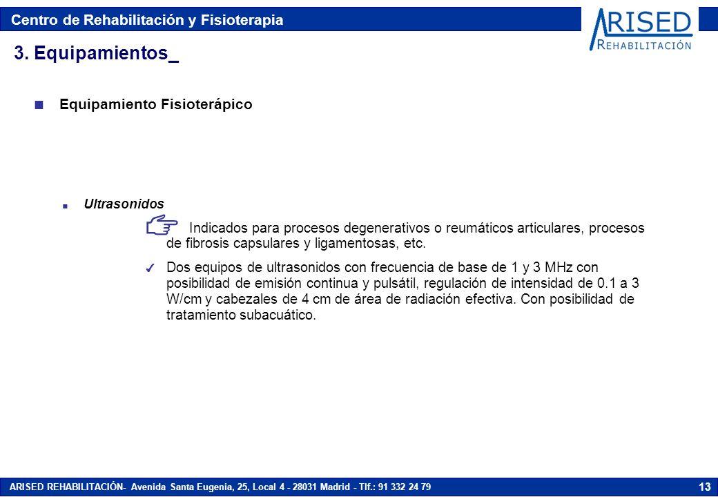 Centro de Rehabilitación y Fisioterapia ARISED REHABILITACIÓN- Avenida Santa Eugenia, 25, Local 4 - 28031 Madrid - Tlf.: 91 332 24 79 13 n Ultrasonidos N Indicados para procesos degenerativos o reumáticos articulares, procesos de fibrosis capsulares y ligamentosas, etc.