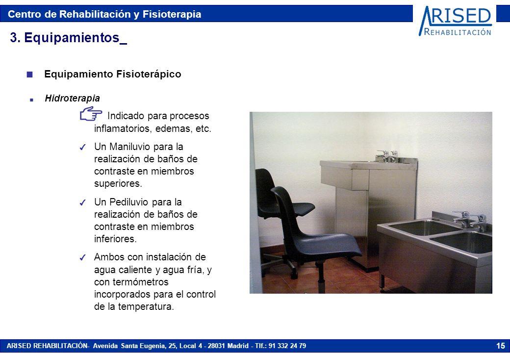 Centro de Rehabilitación y Fisioterapia ARISED REHABILITACIÓN- Avenida Santa Eugenia, 25, Local 4 - 28031 Madrid - Tlf.: 91 332 24 79 15 n Hidroterapi
