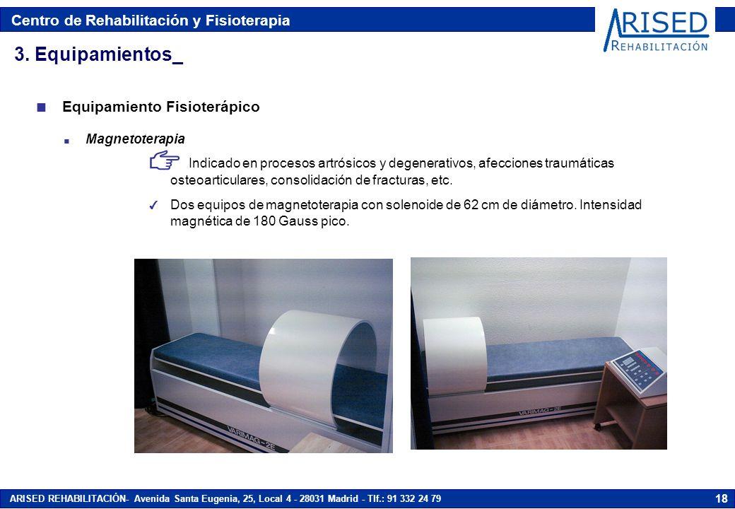 Centro de Rehabilitación y Fisioterapia ARISED REHABILITACIÓN- Avenida Santa Eugenia, 25, Local 4 - 28031 Madrid - Tlf.: 91 332 24 79 18 n Magnetotera