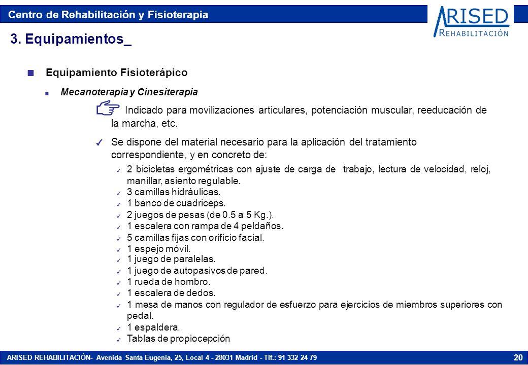 Centro de Rehabilitación y Fisioterapia ARISED REHABILITACIÓN- Avenida Santa Eugenia, 25, Local 4 - 28031 Madrid - Tlf.: 91 332 24 79 20 3. Equipamien