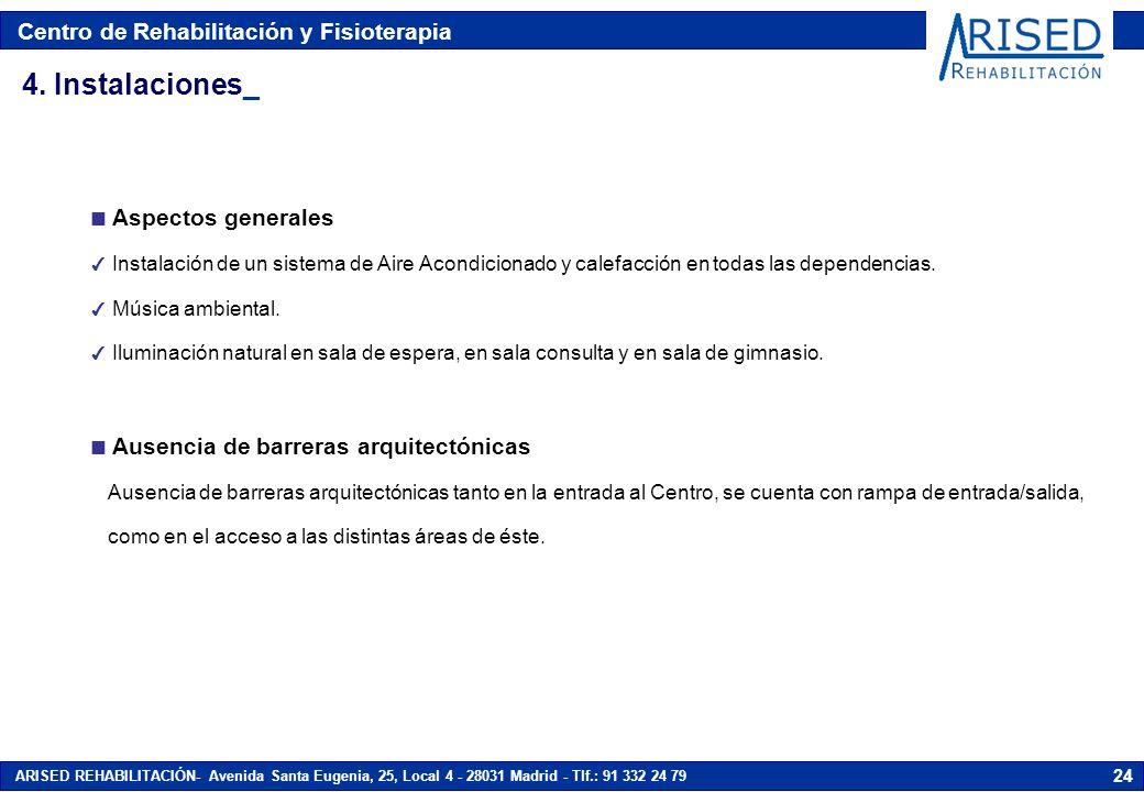 Centro de Rehabilitación y Fisioterapia ARISED REHABILITACIÓN- Avenida Santa Eugenia, 25, Local 4 - 28031 Madrid - Tlf.: 91 332 24 79 24 n Aspectos generales 4 Instalación de un sistema de Aire Acondicionado y calefacción en todas las dependencias.