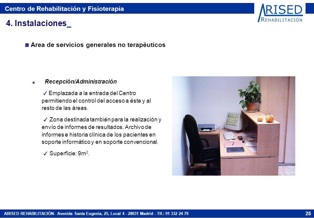 Centro de Rehabilitación y Fisioterapia ARISED REHABILITACIÓN- Avenida Santa Eugenia, 25, Local 4 - 28031 Madrid - Tlf.: 91 332 24 79 25 n Area de servicios generales no terapéuticos 4.