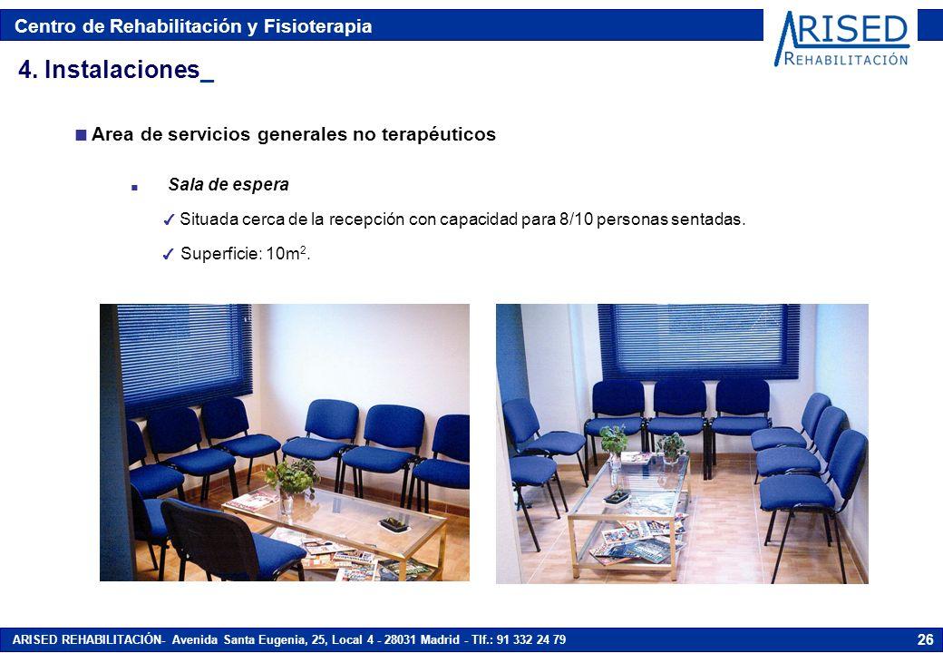 Centro de Rehabilitación y Fisioterapia ARISED REHABILITACIÓN- Avenida Santa Eugenia, 25, Local 4 - 28031 Madrid - Tlf.: 91 332 24 79 26 n Sala de esp