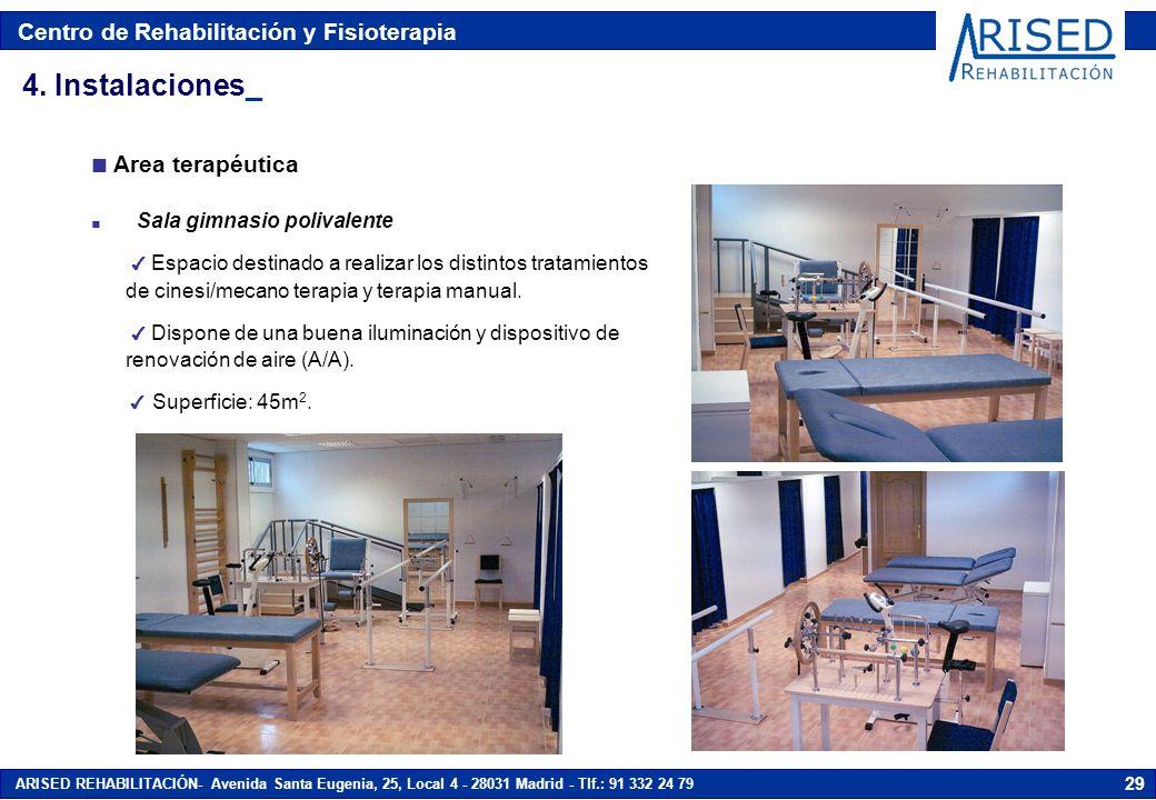 Centro de Rehabilitación y Fisioterapia ARISED REHABILITACIÓN- Avenida Santa Eugenia, 25, Local 4 - 28031 Madrid - Tlf.: 91 332 24 79 29 n Area terapéutica 4.
