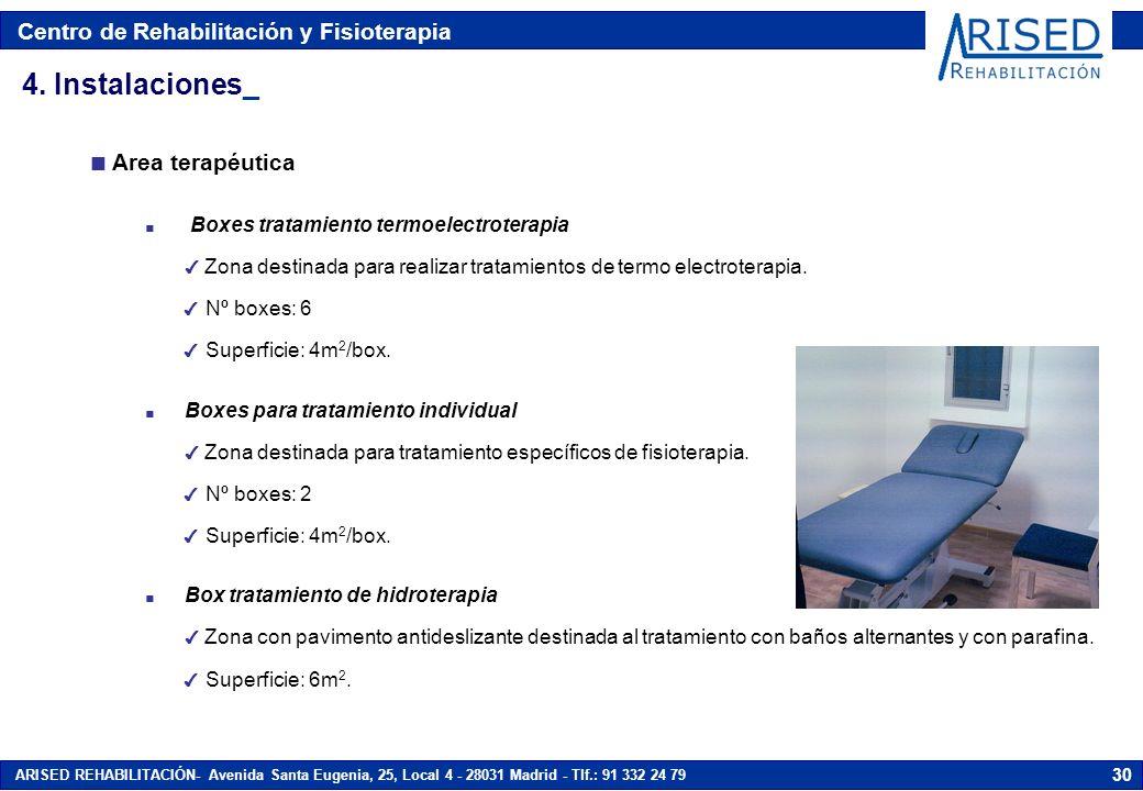 Centro de Rehabilitación y Fisioterapia ARISED REHABILITACIÓN- Avenida Santa Eugenia, 25, Local 4 - 28031 Madrid - Tlf.: 91 332 24 79 30 n Area terapéutica n Boxes tratamiento termoelectroterapia Zona destinada para realizar tratamientos de termo electroterapia.