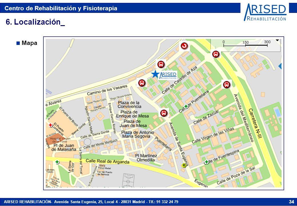 Centro de Rehabilitación y Fisioterapia ARISED REHABILITACIÓN- Avenida Santa Eugenia, 25, Local 4 - 28031 Madrid - Tlf.: 91 332 24 79 34 Mapa 6.