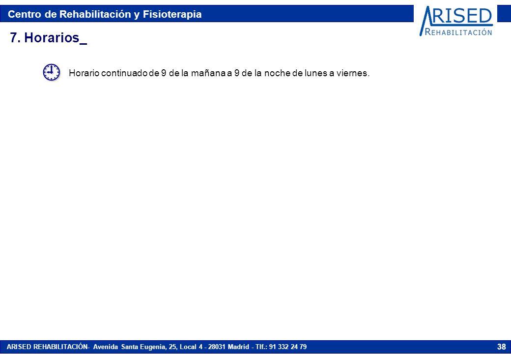 Centro de Rehabilitación y Fisioterapia ARISED REHABILITACIÓN- Avenida Santa Eugenia, 25, Local 4 - 28031 Madrid - Tlf.: 91 332 24 79 38 7.