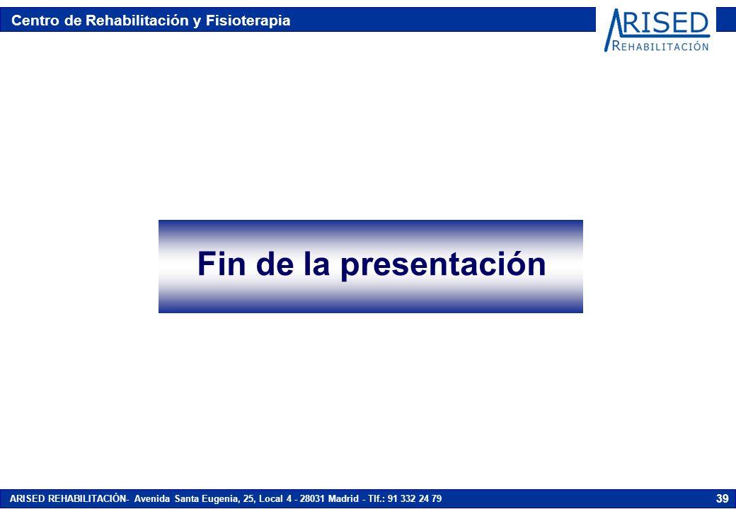 Centro de Rehabilitación y Fisioterapia ARISED REHABILITACIÓN- Avenida Santa Eugenia, 25, Local 4 - 28031 Madrid - Tlf.: 91 332 24 79 39 Fin de la Pre