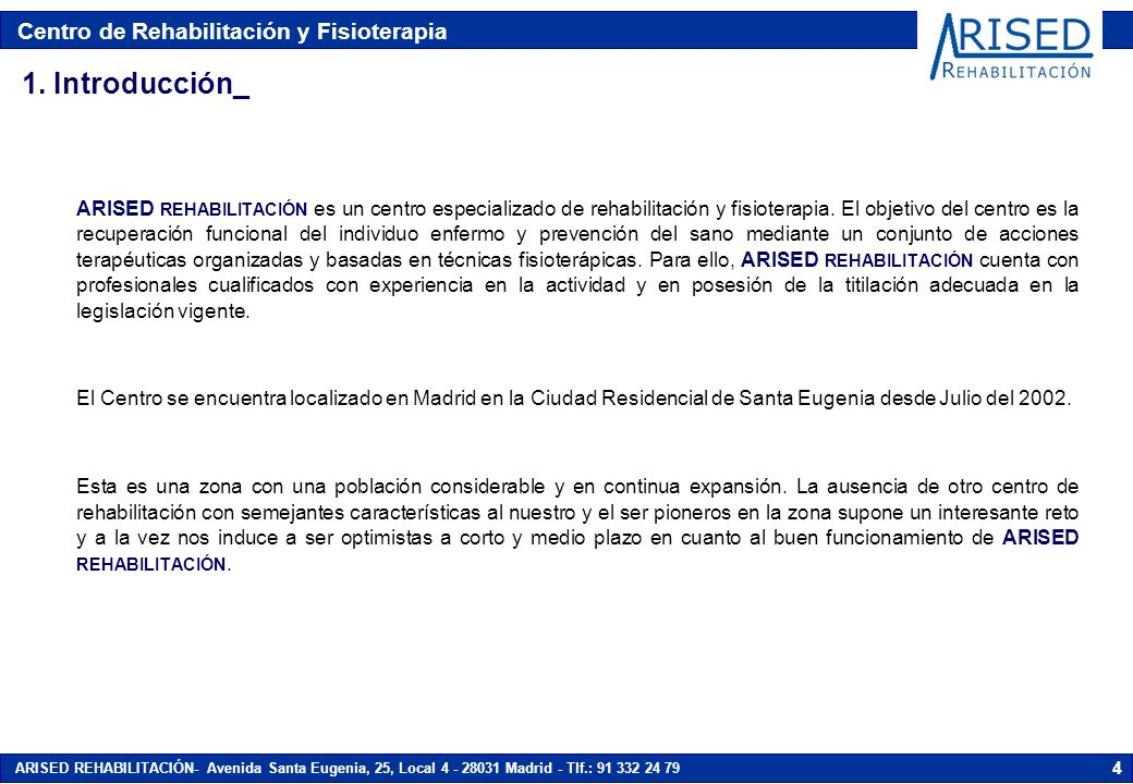 Centro de Rehabilitación y Fisioterapia ARISED REHABILITACIÓN- Avenida Santa Eugenia, 25, Local 4 - 28031 Madrid - Tlf.: 91 332 24 79 4 1. Introducció