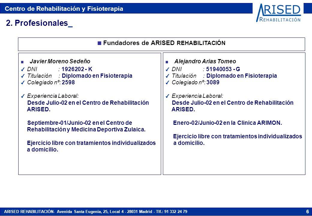 Centro de Rehabilitación y Fisioterapia ARISED REHABILITACIÓN- Avenida Santa Eugenia, 25, Local 4 - 28031 Madrid - Tlf.: 91 332 24 79 6 n Fundadores d