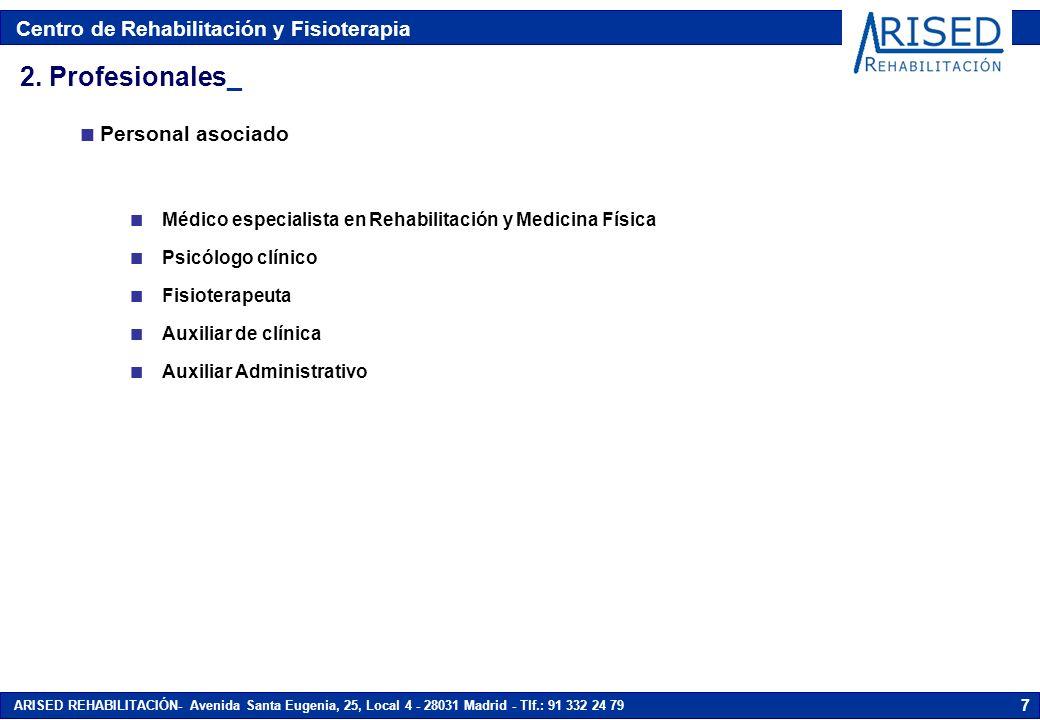 Centro de Rehabilitación y Fisioterapia ARISED REHABILITACIÓN- Avenida Santa Eugenia, 25, Local 4 - 28031 Madrid - Tlf.: 91 332 24 79 28 n Area terapéutica 4.