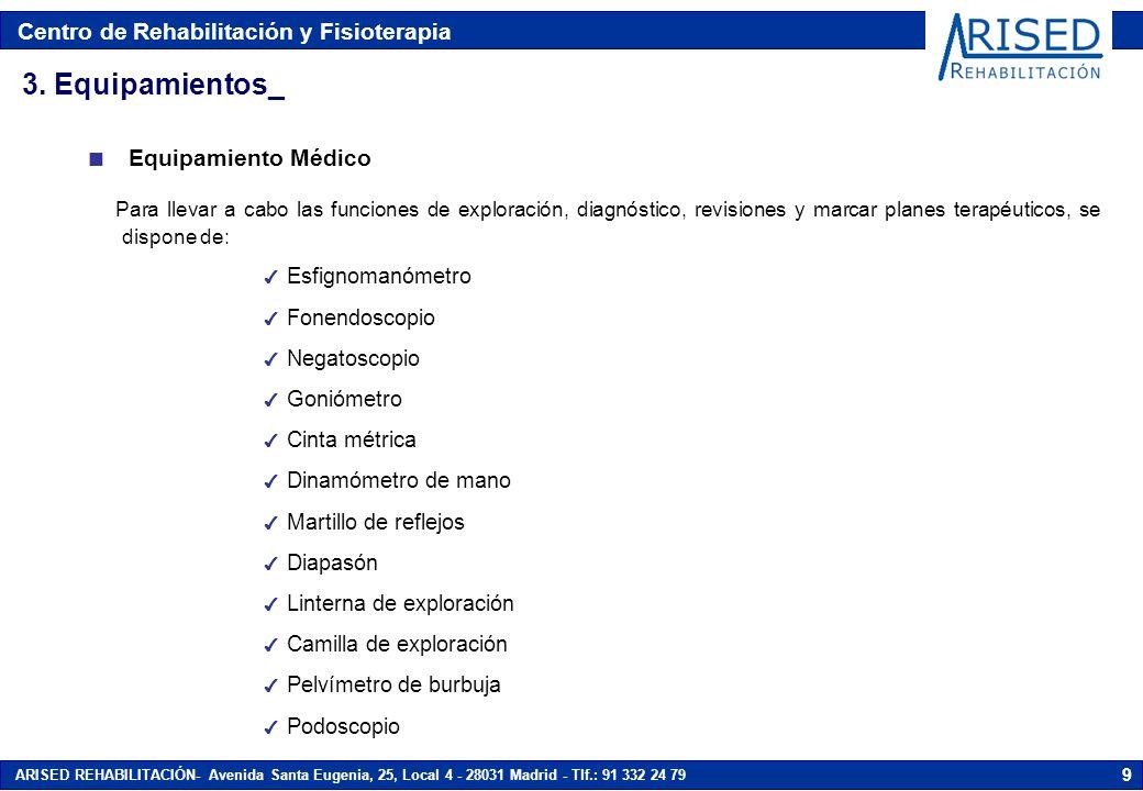 Centro de Rehabilitación y Fisioterapia ARISED REHABILITACIÓN- Avenida Santa Eugenia, 25, Local 4 - 28031 Madrid - Tlf.: 91 332 24 79 9 n Equipamiento