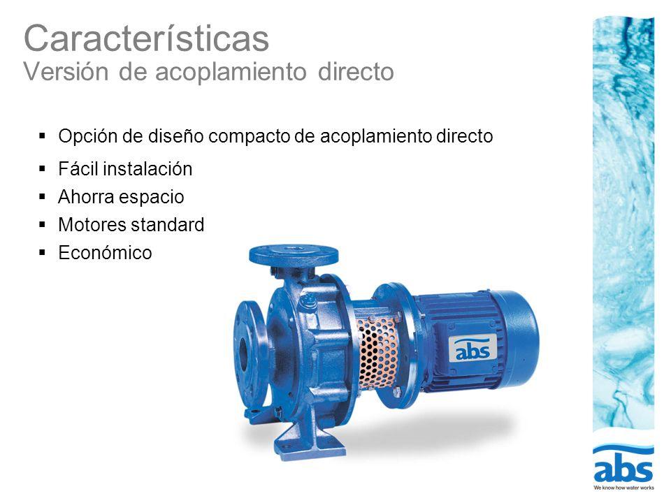 Características Versión de acoplamiento directo Opción de diseño compacto de acoplamiento directo Fácil instalación Ahorra espacio Motores standard Ec