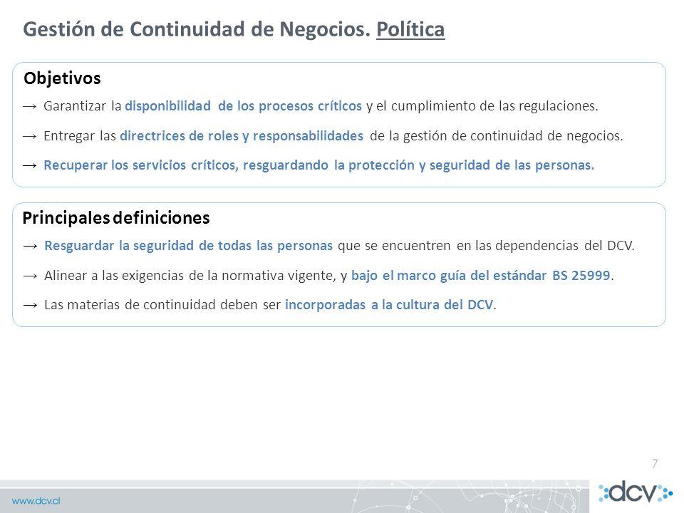 7 Gestión de Continuidad de Negocios. Política Garantizar la disponibilidad de los procesos críticos y el cumplimiento de las regulaciones. Entregar l