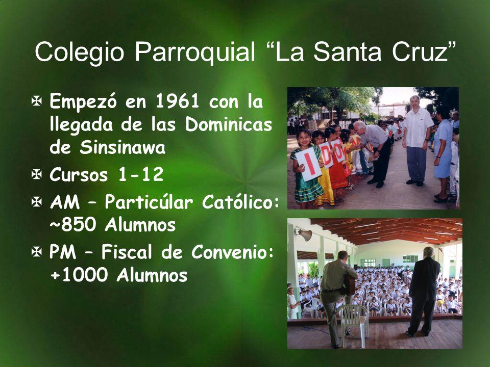 Colegio Parroquial La Santa Cruz Empezó en 1961 con la llegada de las Dominicas de Sinsinawa Cursos 1-12 AM – Particúlar Católico: ~850 Alumnos PM – Fiscal de Convenio: +1000 Alumnos